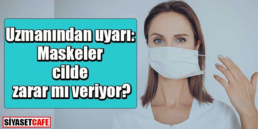 Uzmanından uyarı: Maskeler cilde zarar mı veriyor?