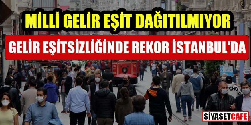 Gelir eşitsizliğinde rekor İstanbul'da