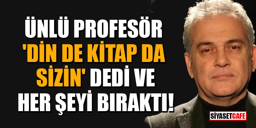 Ünlü Profesör 'Din de kitap da sizin' dedi ve her şeyi bıraktı!