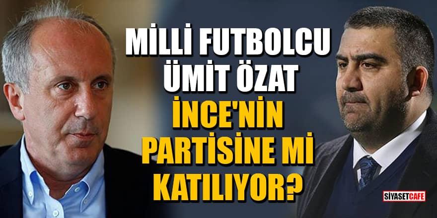 Milli futbolcu Ümit Özat, Muharrem İnce'nin partisine mi katılıyor?