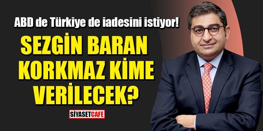 ABD de Türkiye de iadesini istiyor! Sezgin Baran Korkmaz kime verilecek?
