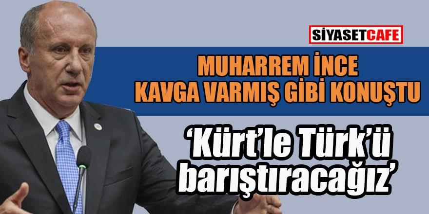 Muharrem İnce de CHP vurgunu yemiş: 'Kürt-Türk' ayırımı yaptı!