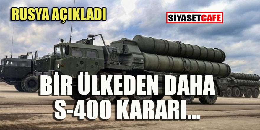 Bir ülkeden daha S-400 kararı!