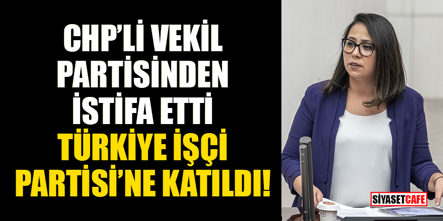 CHP'li vekil Saliha Sera Kadıgül Sütlü, partisinden istifa etti! Türkiye İşçi Partisi'ne katıldı