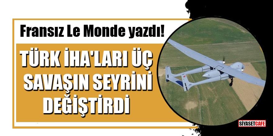 Fransız Le Monde yazdı: Türk İHA'ları üç savaşın seyrini değiştirdi