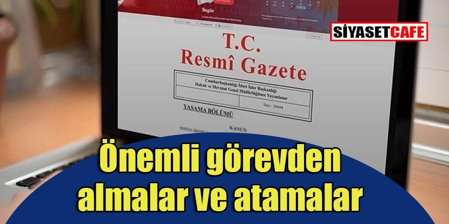 Görevden alma ve atama kararları Resmi Gazete'de yayımlandı