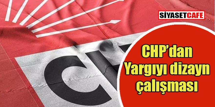 CHP de yargıyı 'dizayn' edecek! İşte o  taslak