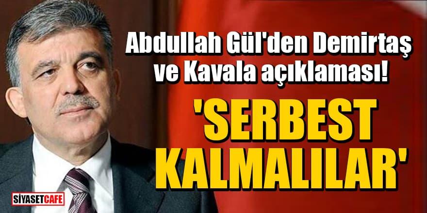 Abdullah Gül'den Demirtaş ve Kavala açıklaması! 'Serbest kalmalılar'