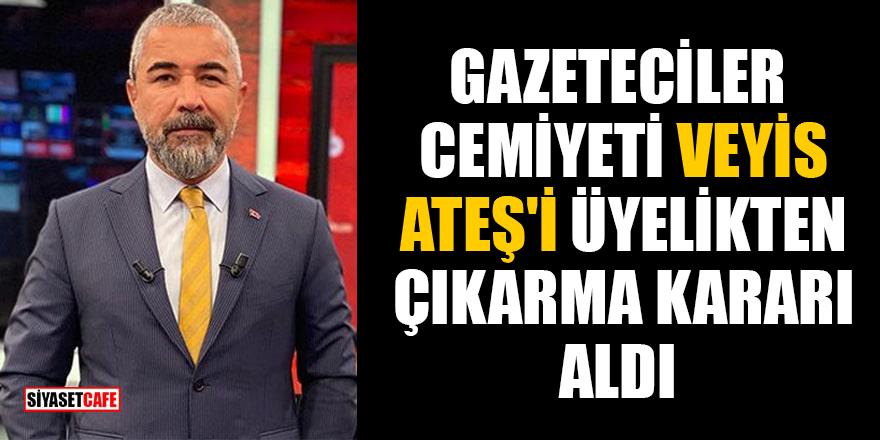 Türkiye Gazeteciler Cemiyeti Veyis Ateş'i üyelikten çıkarma kararı aldı