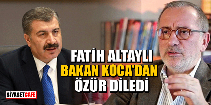 Fatih Altaylı, Bakan Koca'dan özür diledi