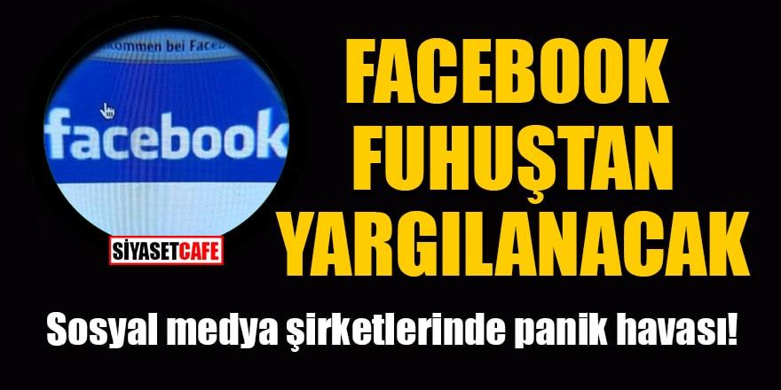 Sosyal medya şirketlerinde panik havası! Facebook fuhuştan yargılanacak