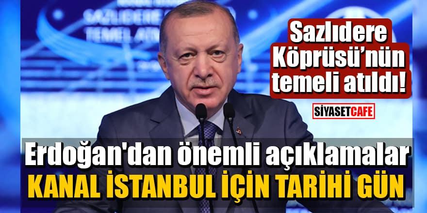 Kanal İstanbul için tarihi gün! Cumhurbaşkanı Erdoğan'dan önemli açıklamalar