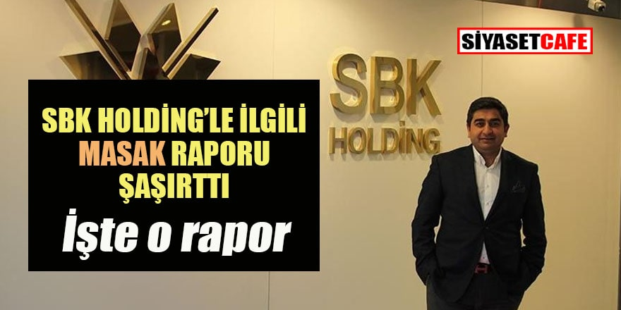 SBK Holding'le ilgili MASAK Raporu yayınlandı