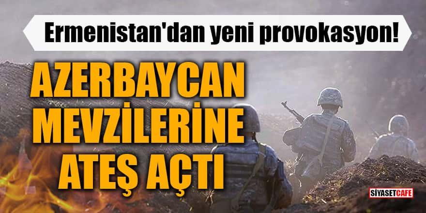Ermenistan'dan yeni provokasyon!Azerbaycan mevzilerine ateş açtı