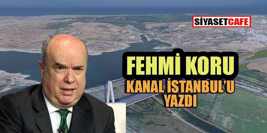 Fehmi Koru'dan 'Kanal İstanbul' yazısı