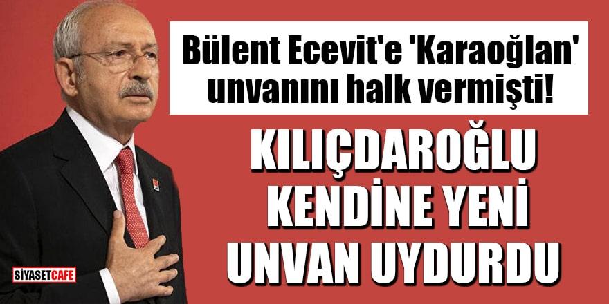 Ecevit'e 'Karaoğlan' unvanını halk vermişti! Kılıçdaroğlu kendine yeni unvan uydurdu