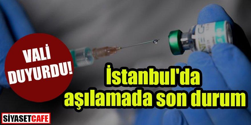 Vali duyurdu: İstanbul'da aşılamada son durum