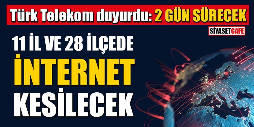 Türk Telekom duyurdu: 28 ve 29 Haziran'da 11 il ve 28 ilçede internet kesilecek