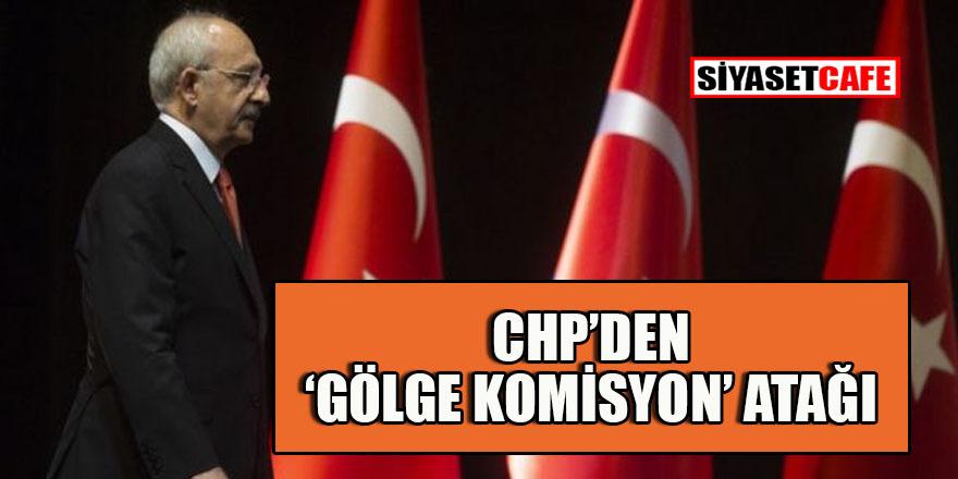 CHP 'Gölge komisyon' kuruyor!