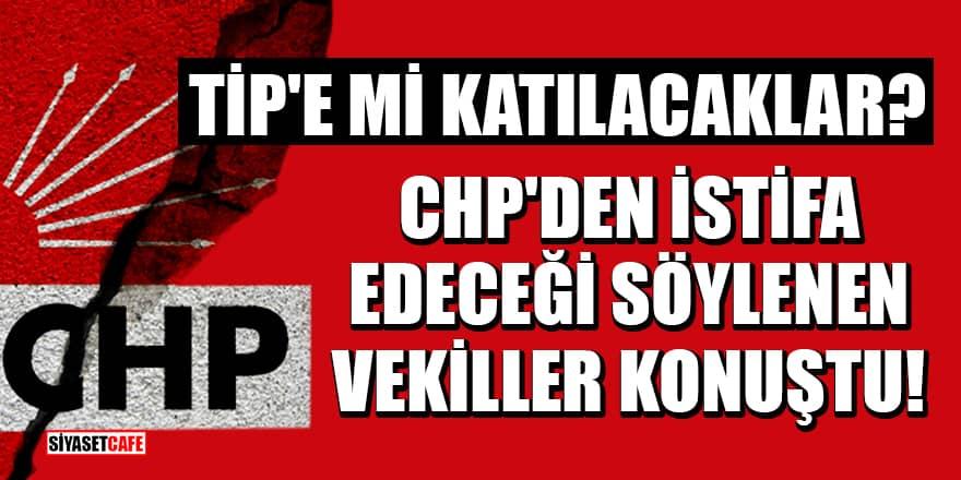 Sera Kadıgil'den sonra CHP'den istifa edeceği söylenen vekiller konuştu!