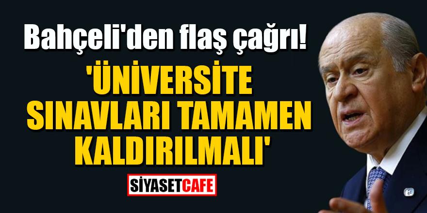MHP Lideri Bahçeli'den flaş çağrı! 'Üniversite sınavları tamamen kaldırılmalı'