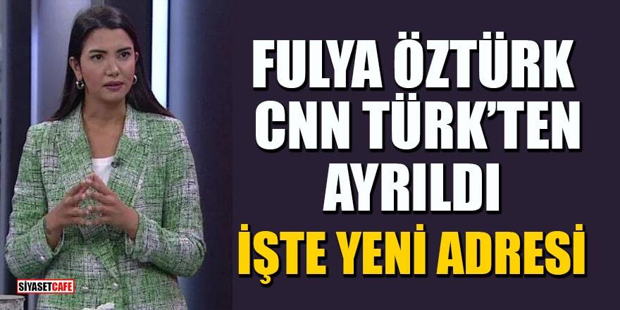 Fulya Öztürk, CNN Türk'ten ayrıldı: İşte yeni adresi