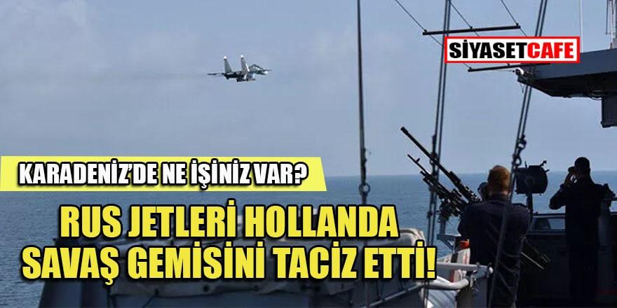 Hollanda Savunma Bakanlığı: Rus jetleri Karadeniz'de gemimizi taciz etti!