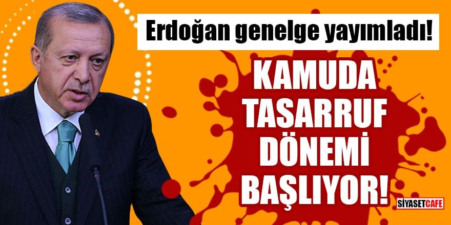Cumhurbaşkanı Erdoğan genelge yayımladı! Kamuda tasarruf dönemi başlıyor