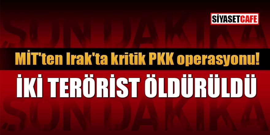 MİT'ten Irak'ta kritik PKK operasyonu: İki terörist öldürüldü