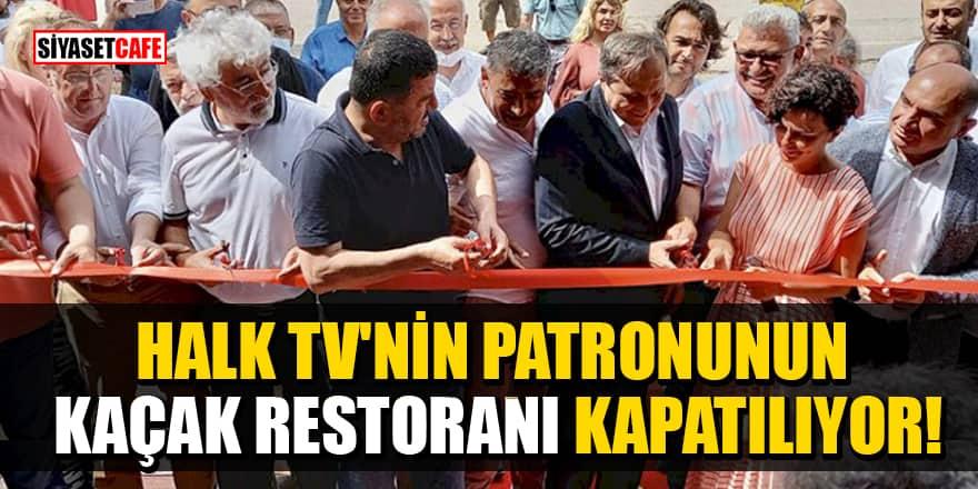 Halk TV'nin patronunun kaçak restoranı kapatılıyor!