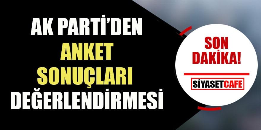 AK Parti'den anket sonuçları açıklaması!