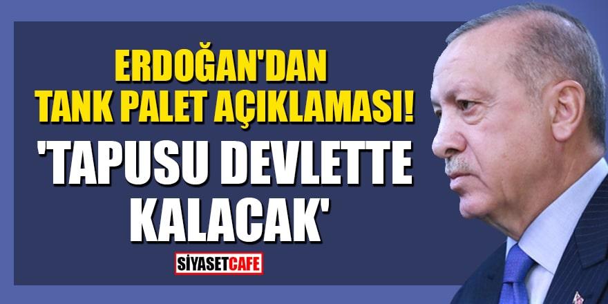 Cumhurbaşkanı Erdoğan'dan Tank Palet açıklaması! 'Tapusu devlette kalacak'