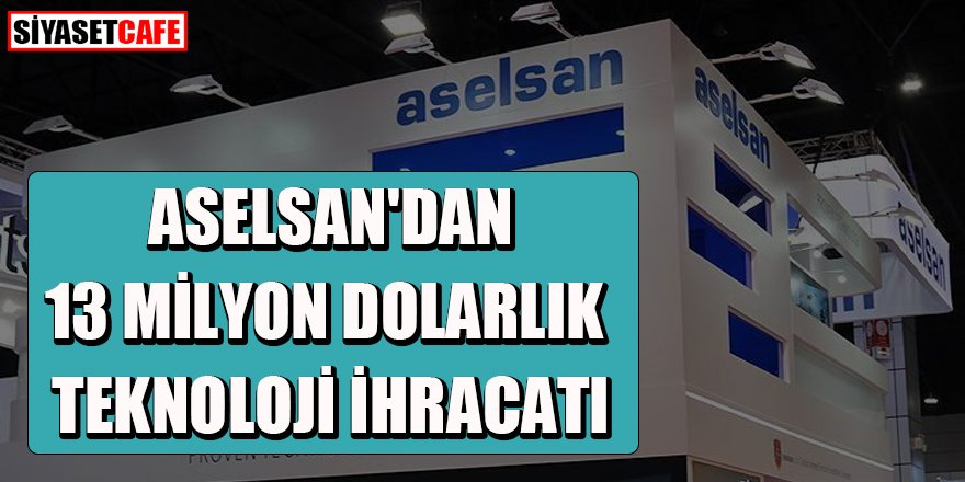 ASELSAN'dan 13 milyon dolarlık teknoloji ihracatı