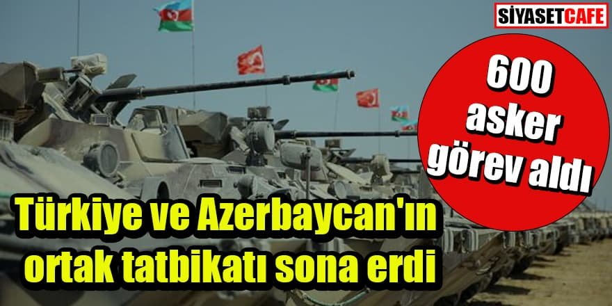 600 asker görev aldı: Türkiye ve Azerbaycan'ın ortak tatbikatı sona erdi