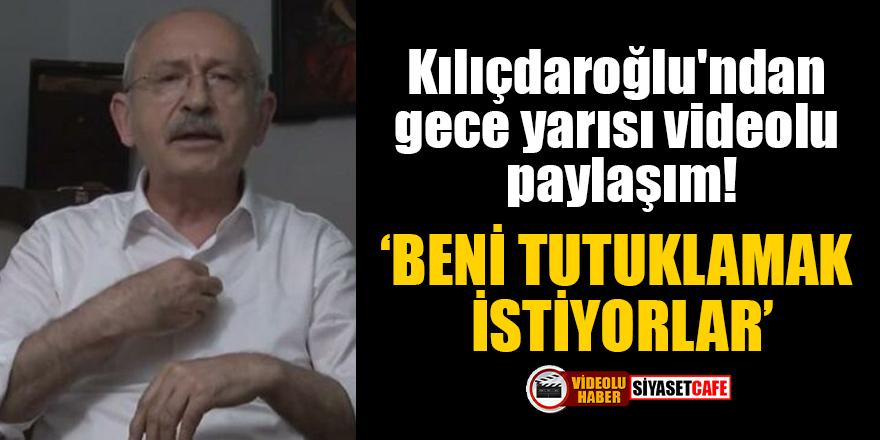 Kılıçdaroğlu'ndan gece yarısı videolu paylaşım: Beni tutuklamak istiyorlar