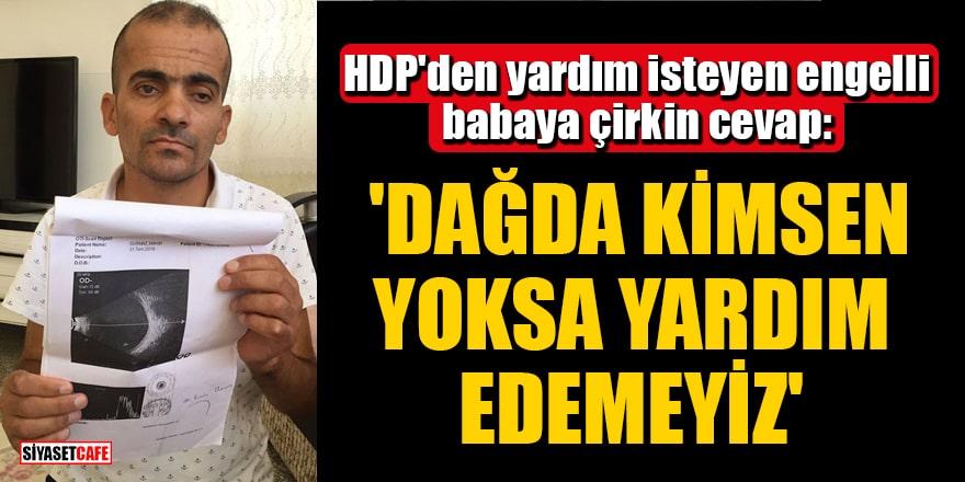 HDP'den yardım isteyen engelli babaya çirkin cevap: Dağda kimsen yoksa yardım edemeyiz
