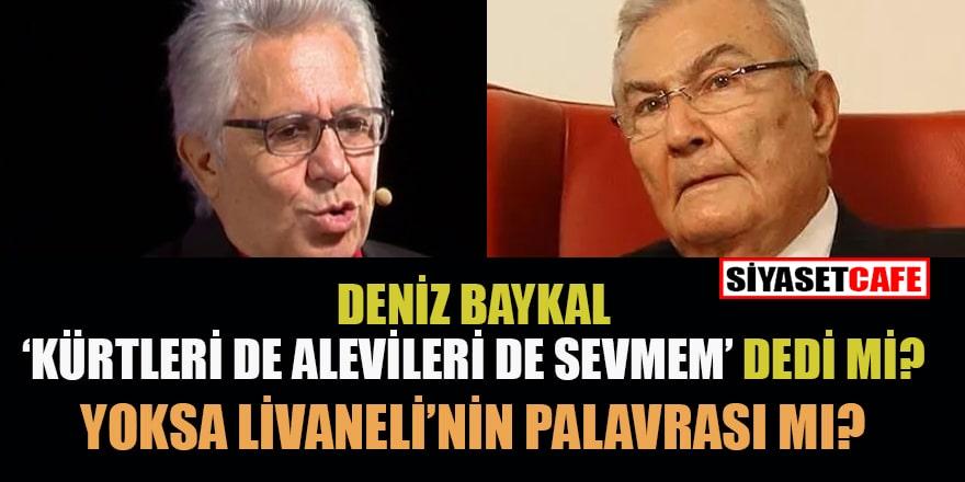 Deniz Baykal, 'Ben Kürtleri, Alevileri sevmem' dedi mi?