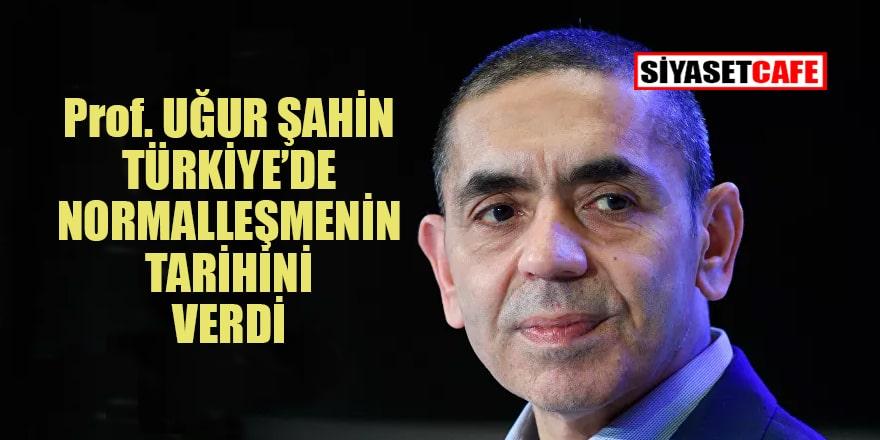 Prof. Dr. Uğur Şahin Türkiye'de normalleşme için tarih verdi