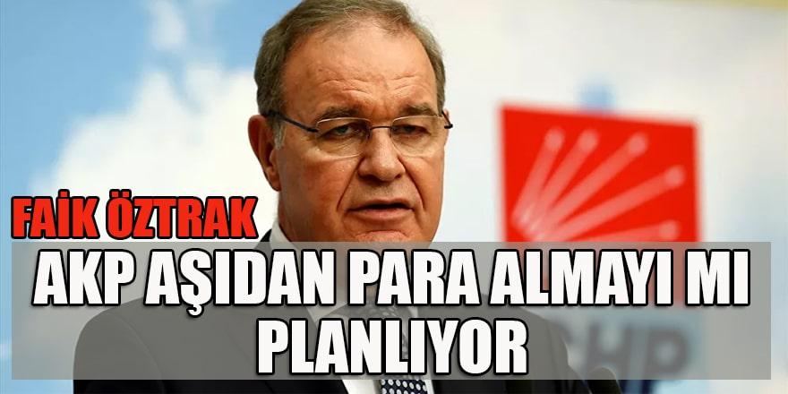 CHP sözcüsü Öztrak: Yoksa Erdoğan şimdi de aşıdan para almaya mı hazırlanıyor?