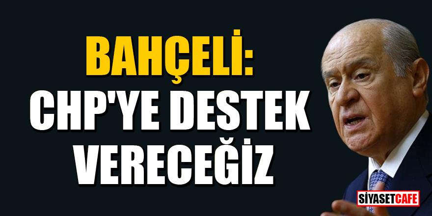 MHP lideri Devlet Bahçeli:CHP'ye destek vereceğiz