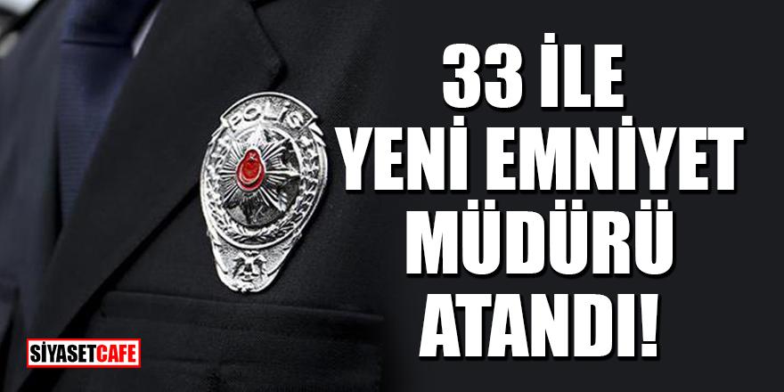 Resmi Gazete'de yayımlandı! 33 İle yeni emniyet müdürü atandı