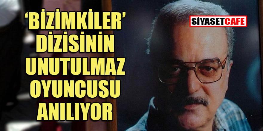 'Bizimkiler'in Sabri Bey'i Mehmet Akan anılıyor