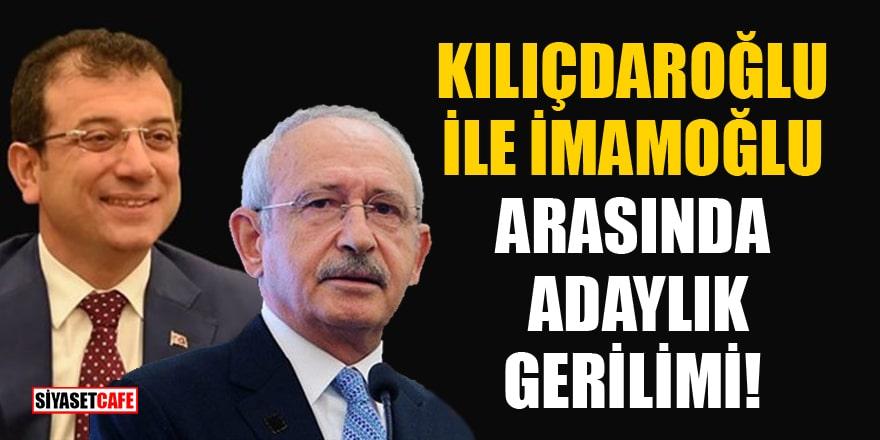 Kılıçdaroğlu ile İmamoğlu arasında adaylık gerilimi!