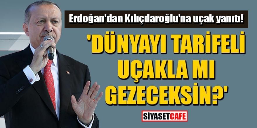 Erdoğan'dan Kılıçdaroğlu'na uçak yanıtı! 'Dünyayı tarifeli uçakla mı gezeceksin?'