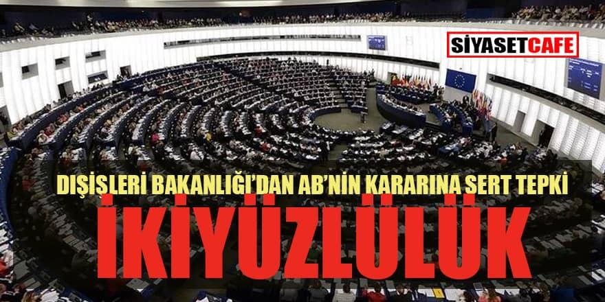Dışişleri Bakanlığı'ndan, AP'nin Türkiye kararına tepki: Tam bir ikiyüzlülüktür