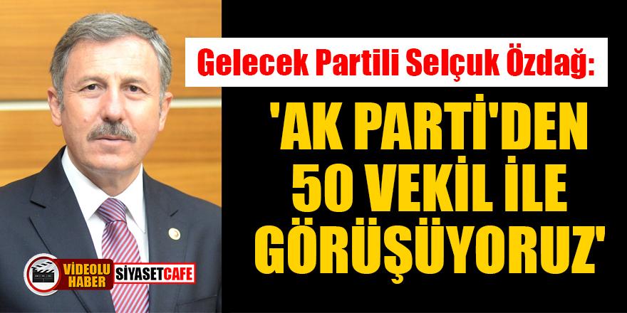 Gelecek Partili Selçuk Özdağ'dan şaşırtan iddia: 'AK Parti'den 50 vekil ile görüşüyoruz'
