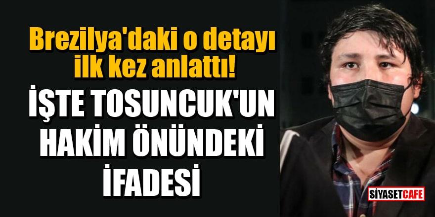 Brezilya'daki o detayı ilk kez anlattı! İşte Tosuncuk'un hakim önündeki ifadesi