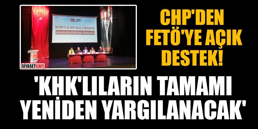 CHP'den FETÖ'ye açık destek! 'KHK'lıların tamamı yeniden yargılanacak'