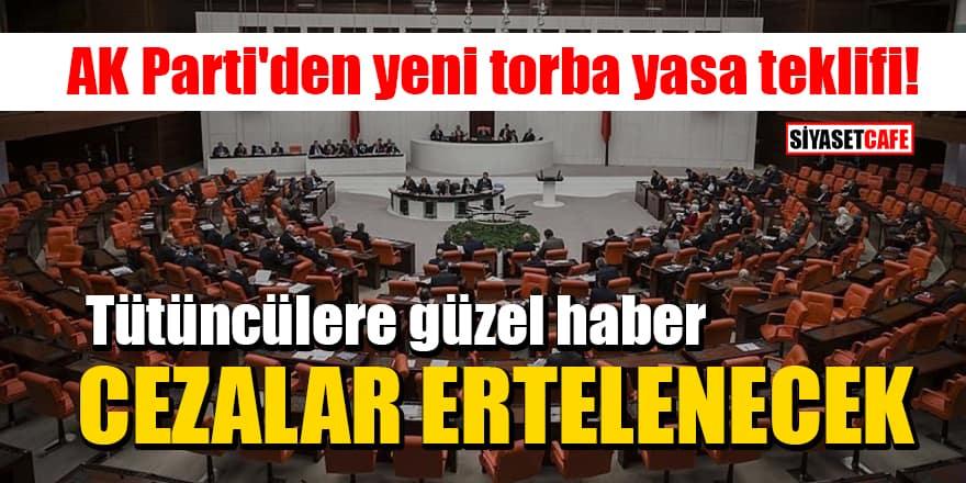 AK Parti'den yeni torba yasa teklifi! Tütüncülere güzel haber: Cezalar ertelenecek