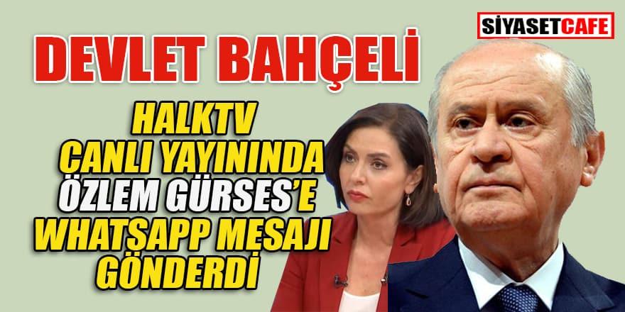 Devlet Bahçeli'nin Halk TV sunucusu Özlem Gürses'e mesaj gönderdiği ortaya çıktı